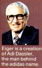 Eiger is a creation of Adi Dassler, the man behind the adidas name.