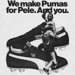 "Puma Soccer shoes ""We make Pumas for Pele, And you."""